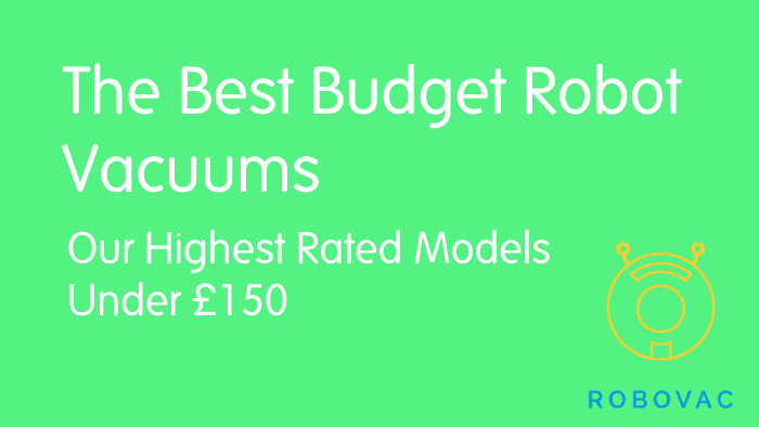 Best Budget Robot Vacuum – Top Robovacs Under £150