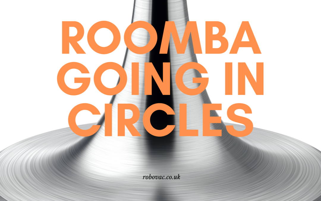 Roomba Going in Circles – How to Unruffle Your Roomba