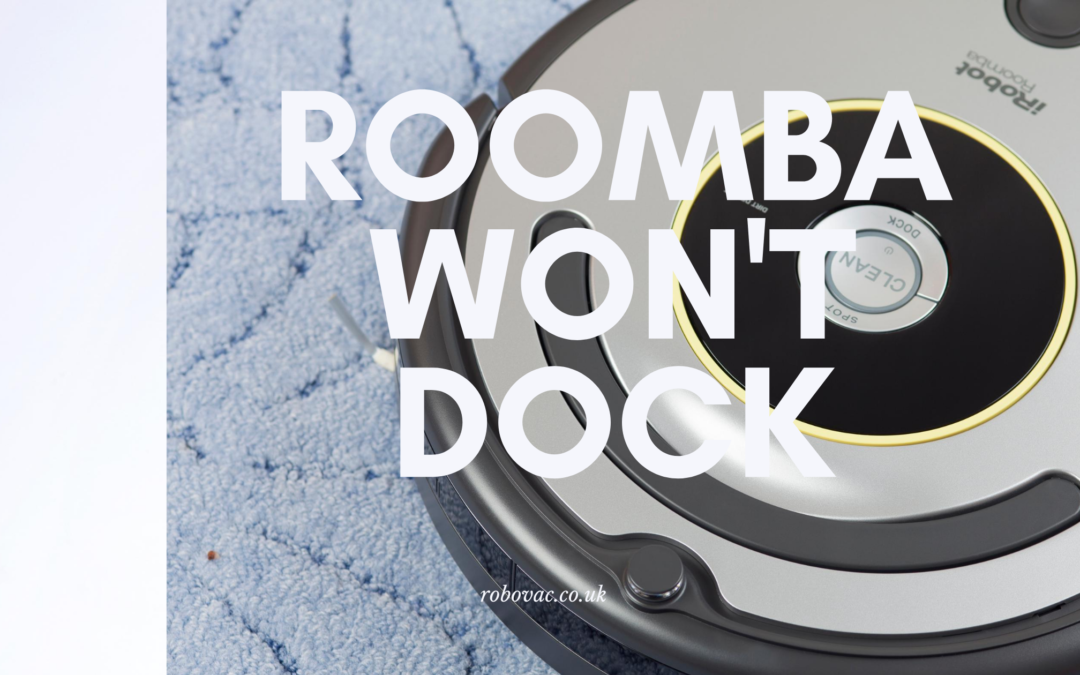 Roomba Won't Dock – How to Send Your Robot Vacuum Home