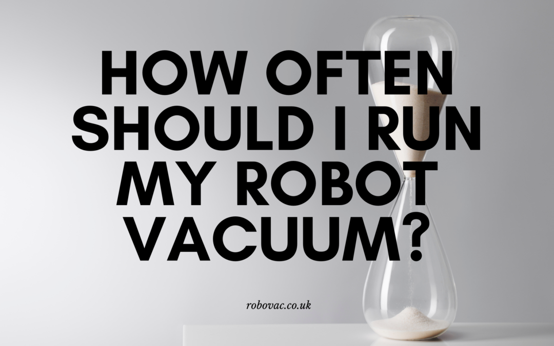 How Often Should I Run my Robot Vacuum?