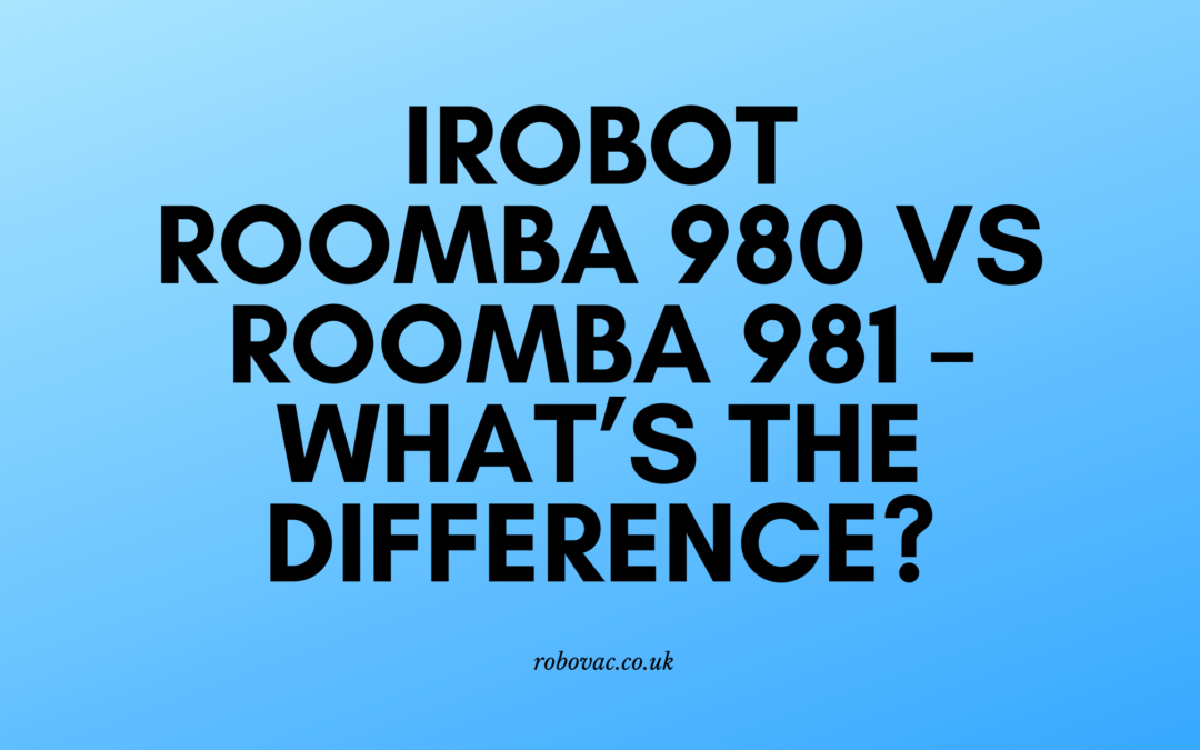 iRobot Roomba 980 vs Roomba 981 – What's the Difference?