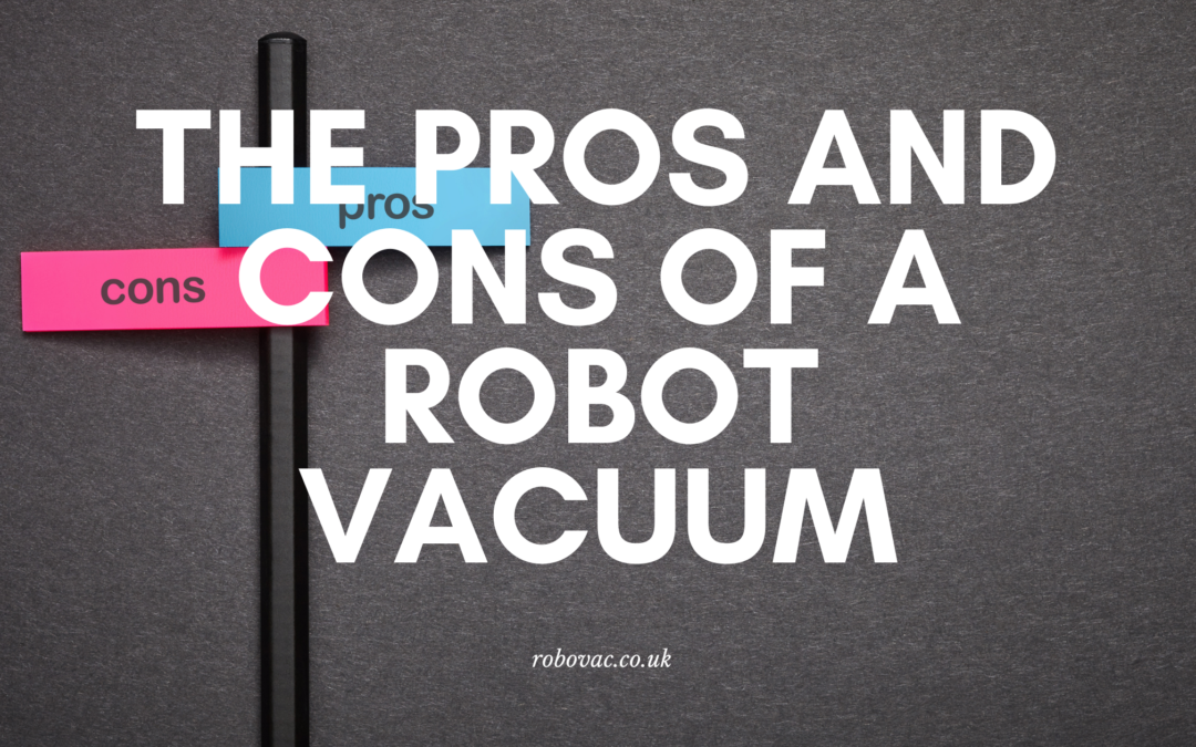 The Pros and Cons of a Robot Vacuum – 2021 Edition